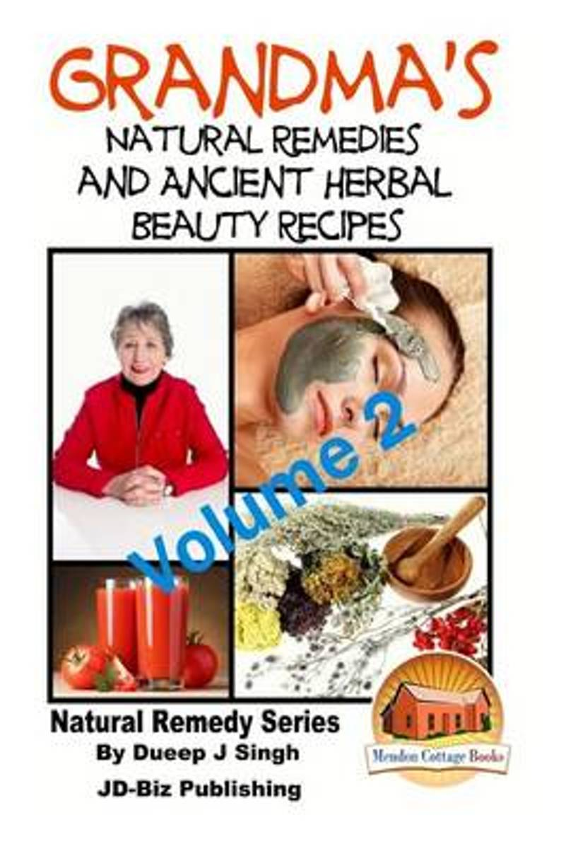 Grandma's Natural Remedies and Ancient Herbal Beauty Recipes Volume 2