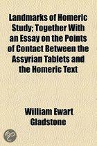 Landmarks Of Homeric Study; Together With An Essay On The Points Of Contact Between The Assyrian Tablets And The Homeric Text