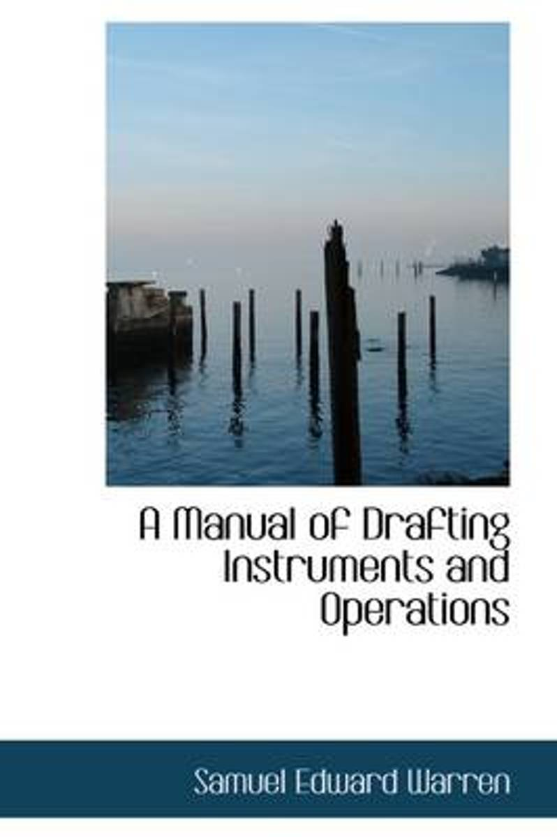 A Manual of Drafting Instruments and Operations