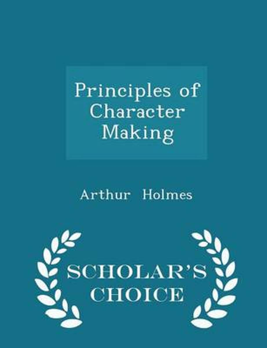 Principles of Character Making - Scholar's Choice Edition