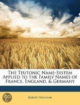 the Teutonic Name-System Applied to the Family Names of France, England, & Germany