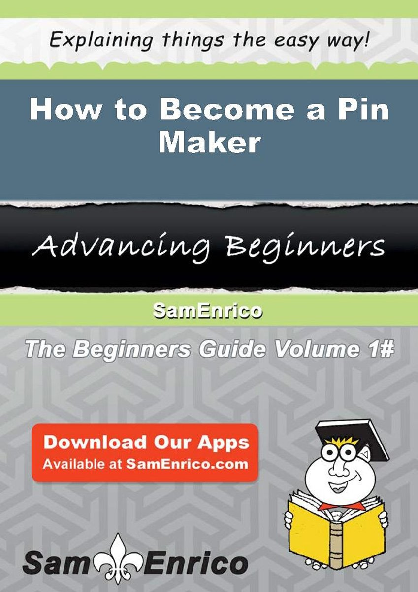 How to Become a Pin Maker