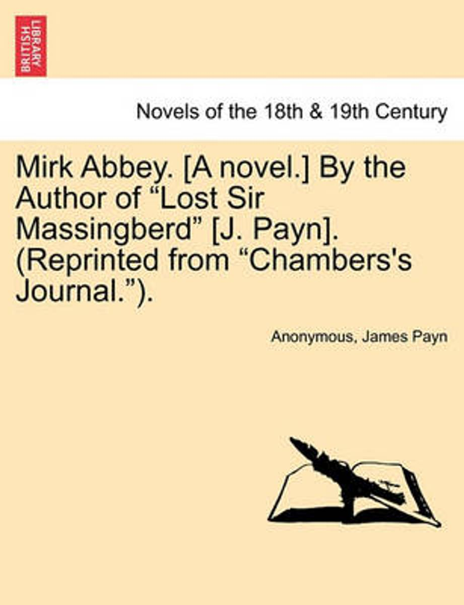 Mirk Abbey. [A Novel.] by the Author of Lost Sir Massingberd [J. Payn]. (Reprinted from Chambers's Journal.).