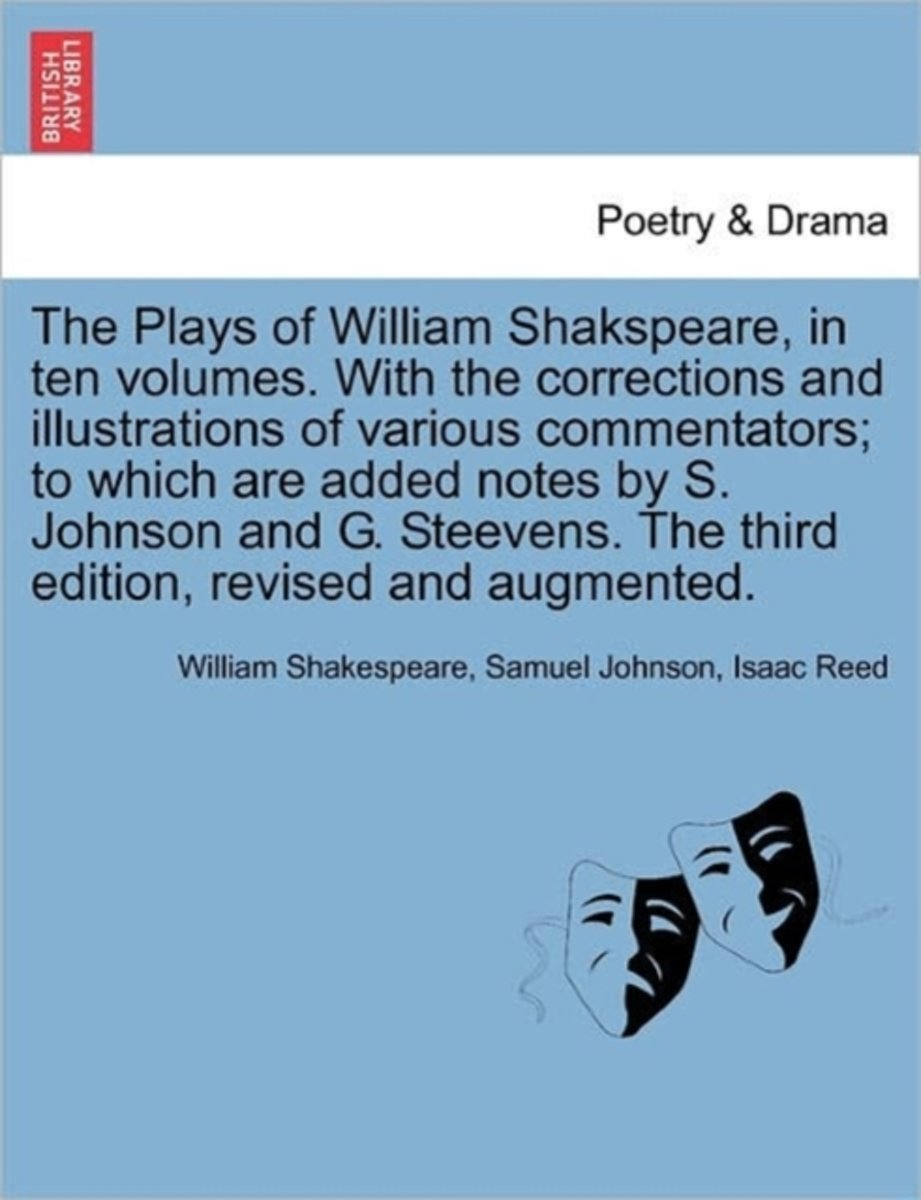 The Plays of William Shakspeare, in Ten Volumes. with the Corrections and Illustrations of Various Commentators; To Which Are Added Notes by S. Johnson and G. Steevens. Vol. VIII the Third Ed