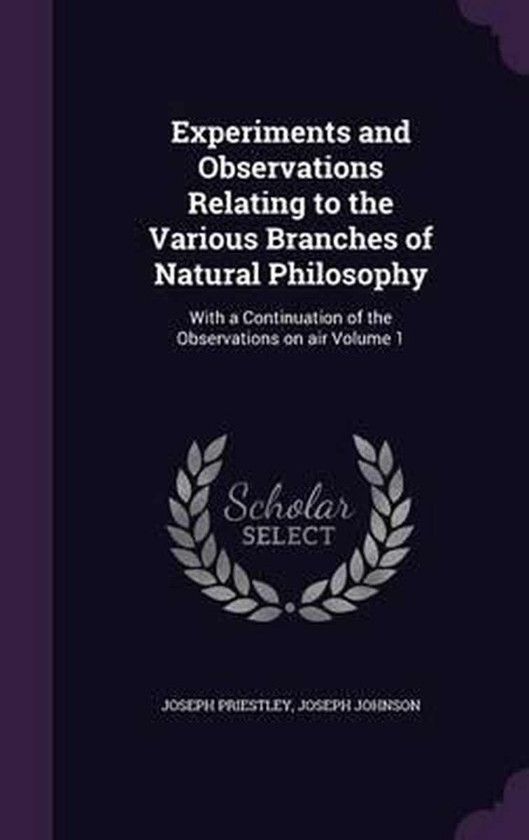 Experiments and Observations Relating to the Various Branches of Natural Philosophy