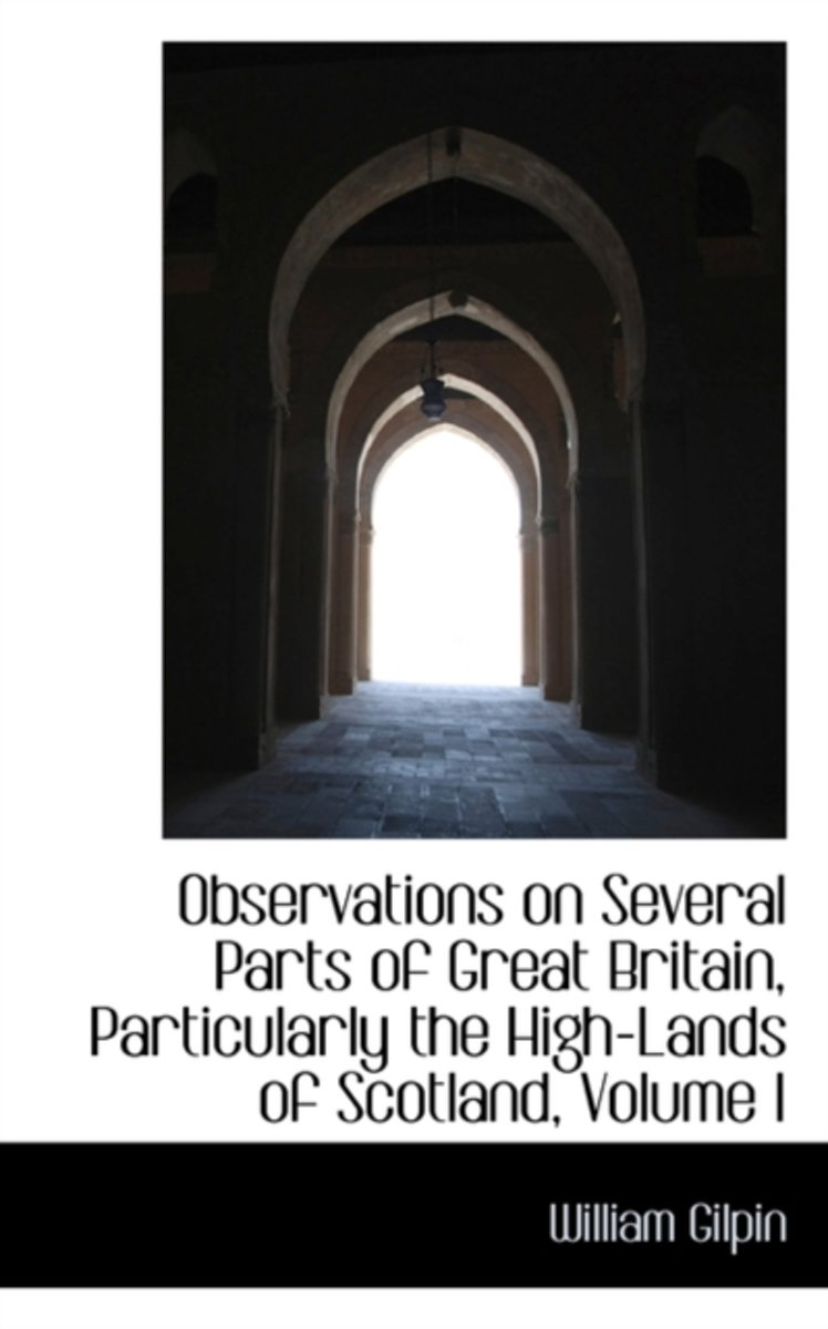 Observations on Several Parts of Great Britain, Particularly the High-Lands of Scotland, Volume I