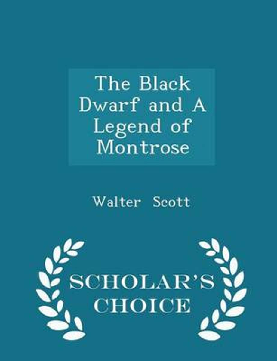 The Black Dwarf and a Legend of Montrose - Scholar's Choice Edition