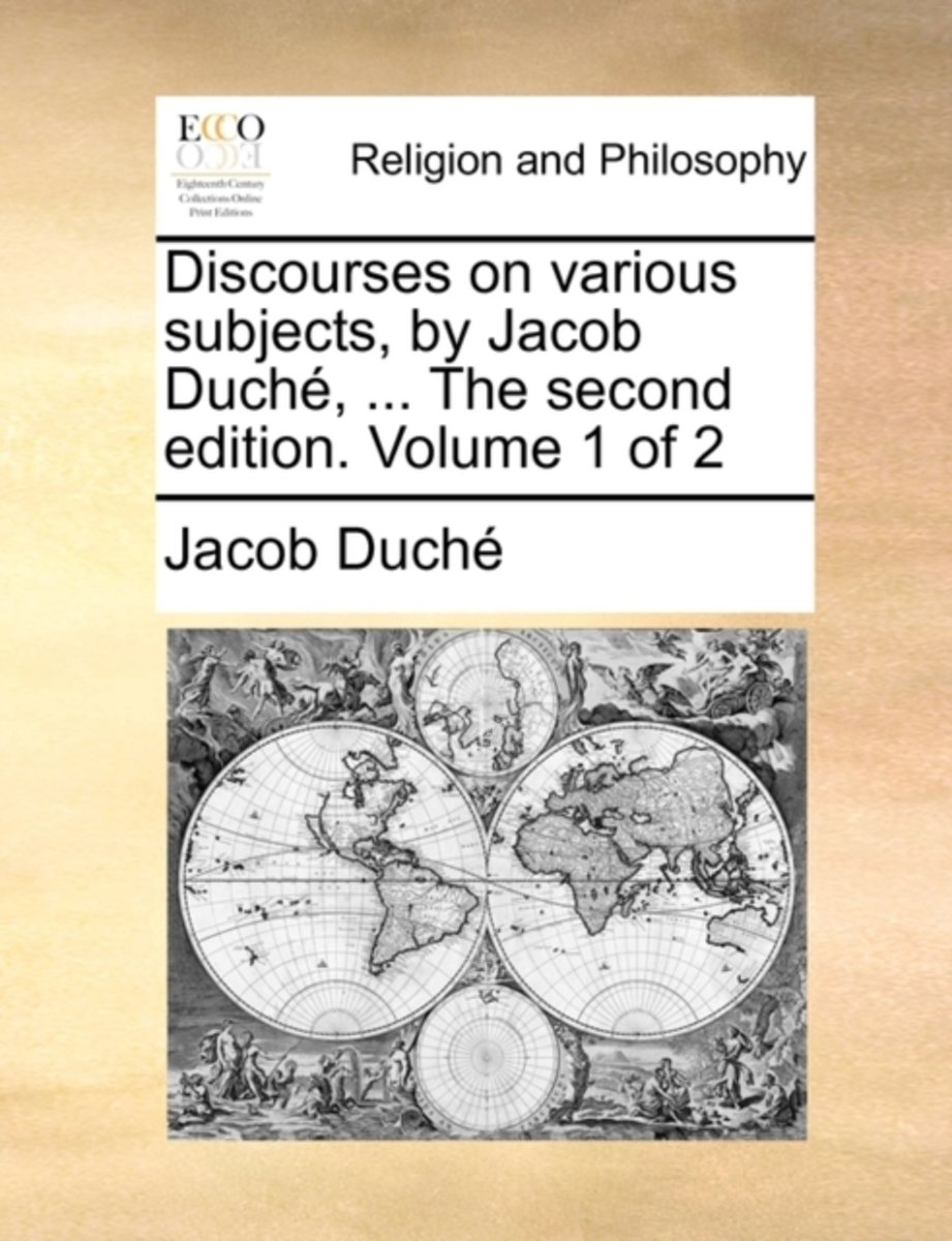 Discourses on Various Subjects, by Jacob Duch, ... the Second Edition. Volume 1 of 2