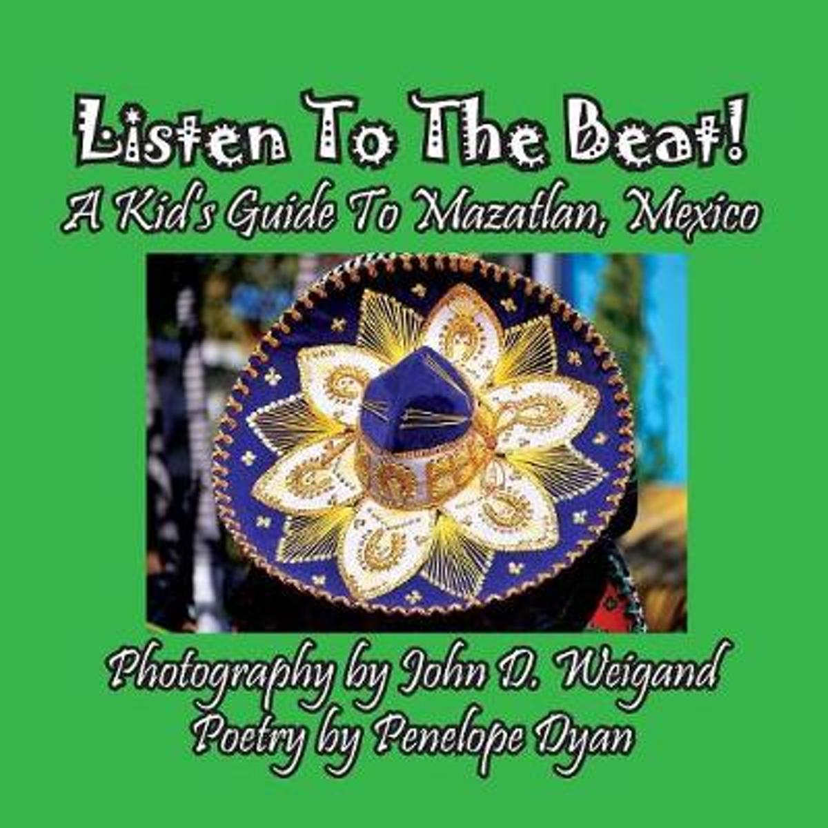 Listen to the Beat! a Kid's Guide to Mazatlan, Mexico