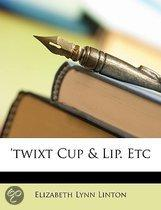 Twixt Cup & Lip. Etc