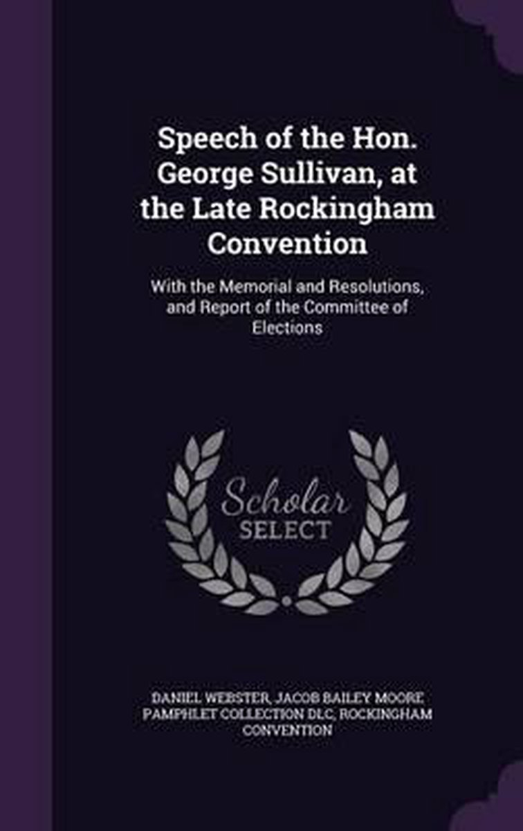 Speech of the Hon. George Sullivan, at the Late Rockingham Convention