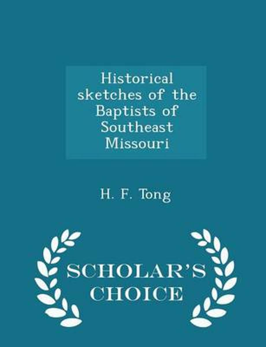 Historical Sketches of the Baptists of Southeast Missouri - Scholar's Choice Edition