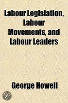 Labour Legislation, Labour Movements, And Labour Leaders