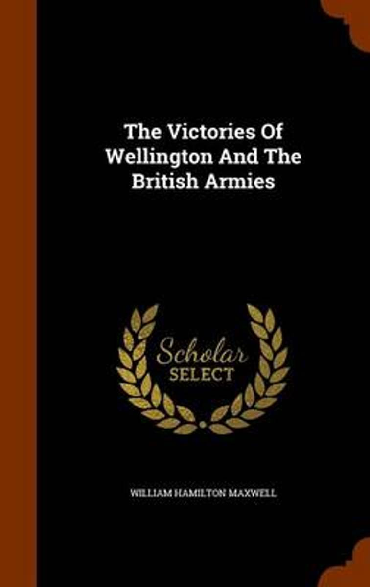 The Victories of Wellington and the British Armies