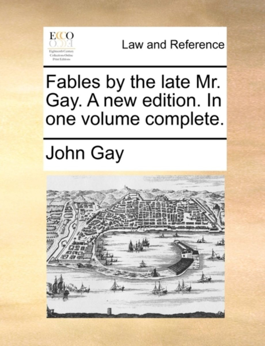 Fables by the Late Mr. Gay. a New Edition. in One Volume Complete