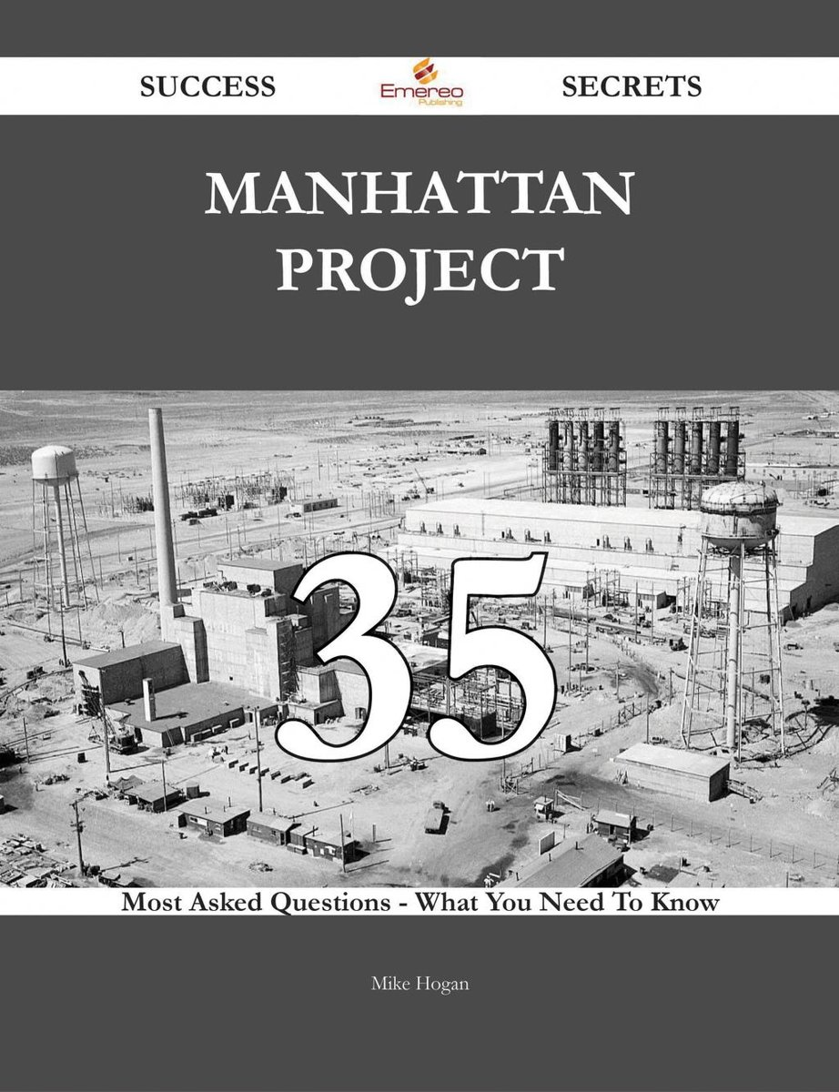 Manhattan Project 35 Success Secrets - 35 Most Asked Questions On Manhattan Project - What You Need To Know