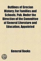 Outlines Of Grecian History; For Families And Schools. Pub. Under The Direction Of The Committee Of General Literature And Education, Appointed By The