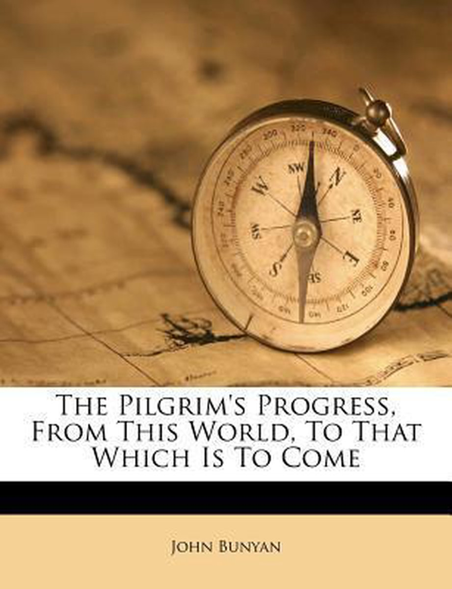 The Pilgrim's Progress, from This World, to That Which Is to Come