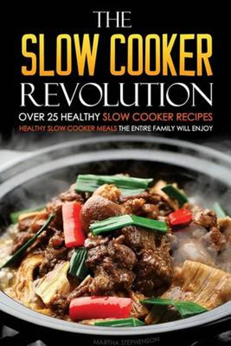 The Slow Cooker Revolution - Over 25 Healthy Slow Cooker Recipes