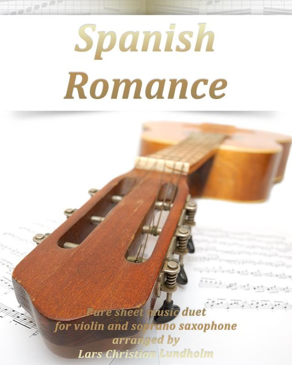 Spanish Romance Pure sheet music duet for violin and soprano saxophone arranged by Lars Christian Lundholm