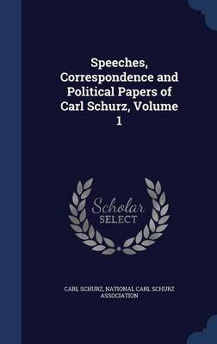 Speeches, Correspondence and Political Papers of Carl Schurz, Volume 1