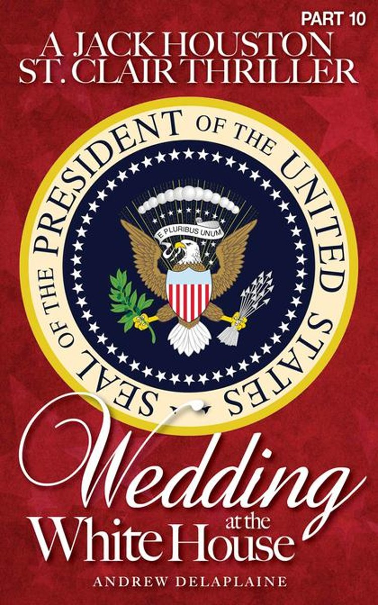 WEDDING AT THE WHITE HOUSE - A Jack Houston St. Clair Thriller