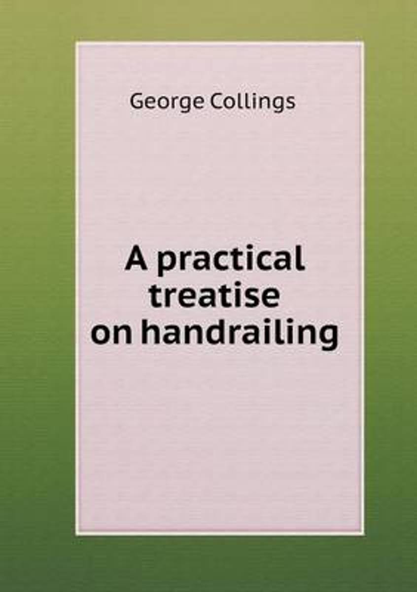 A Practical Treatise on Handrailing