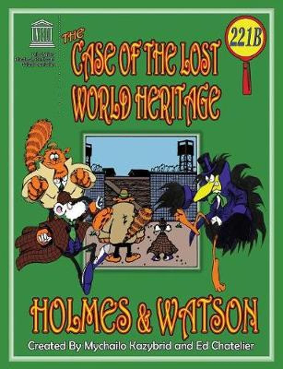 The Case of the Lost World Heritage. Holmes and Watson, Well Their Pets, Investigate the Disappearing World Heritage Site.