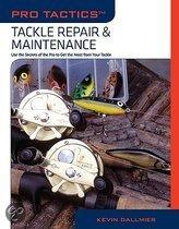 Tackle Repair & Maintenance: Use the Secrets of the Pros to Get the Most from Your Tackle