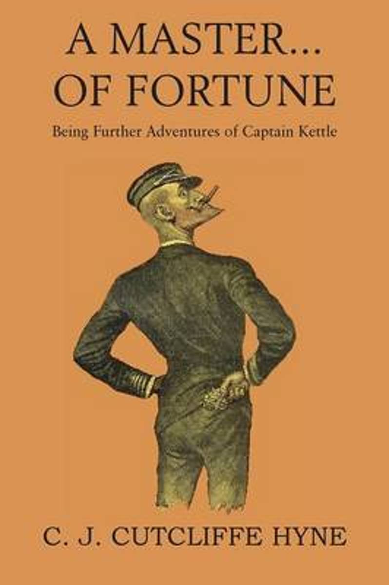 A Master of Fortune, Being Further Adventures of Captain Kettle