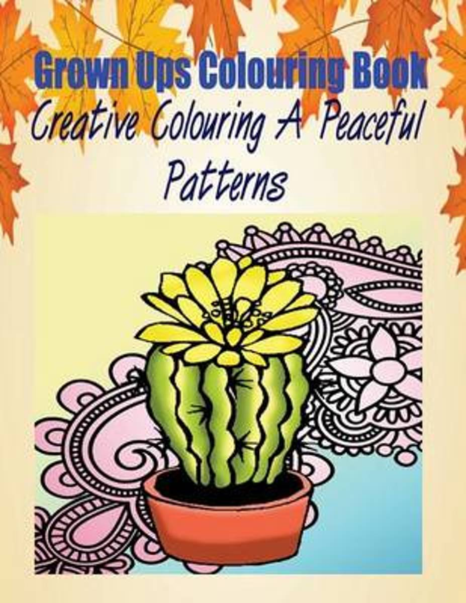 Grown Ups Colouring Book Creative Colouring a Peaceful Patterns Mandalas