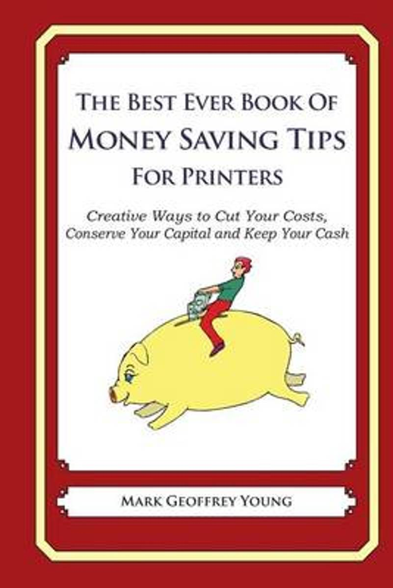 The Best Ever Book of Money Saving Tips for Printers