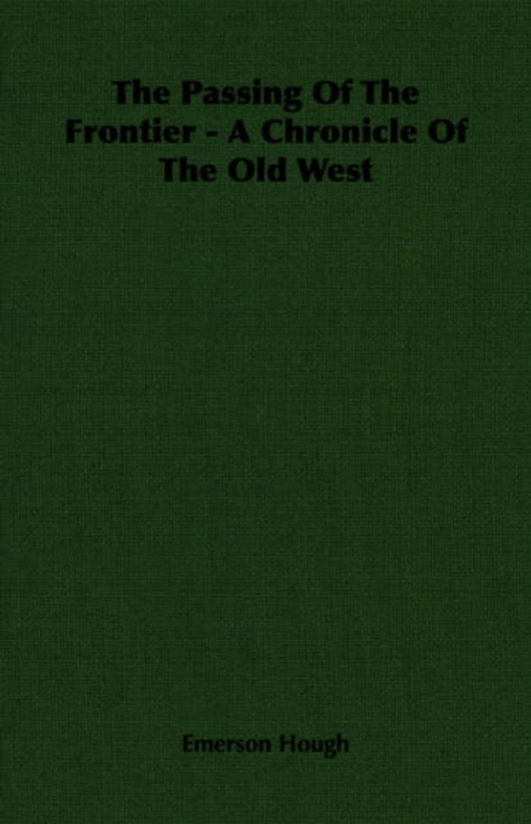 The Passing Of The Frontier - A Chronicle Of The Old West