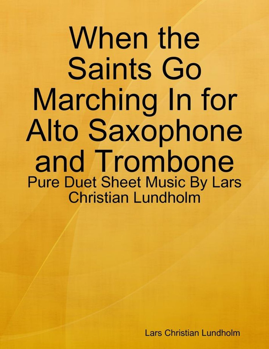 When the Saints Go Marching In for Alto Saxophone and Trombone - Pure Duet Sheet Music By Lars Christian Lundholm