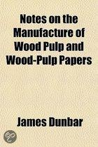 Notes on the Manufacture of Wood Pulp and Wood-Pulp Papers