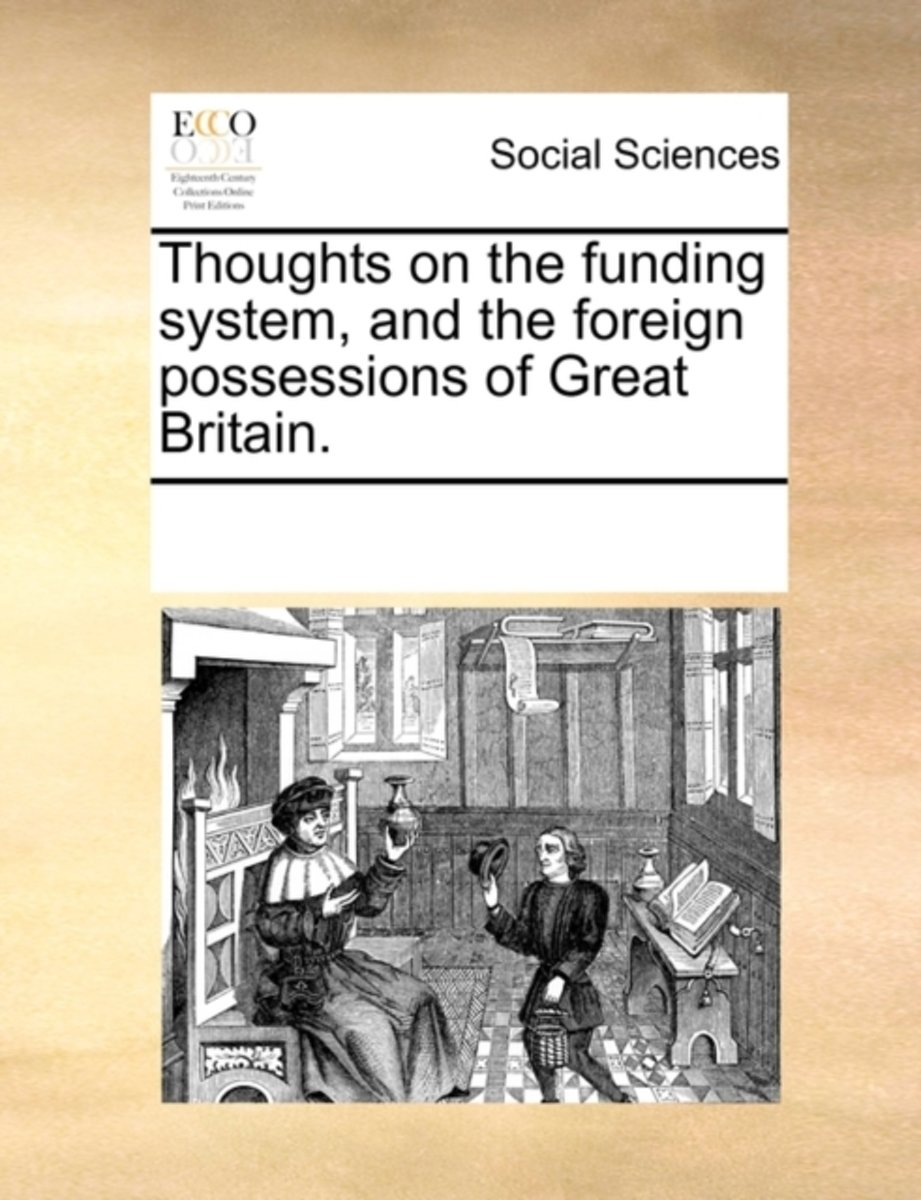 Thoughts on the Funding System, and the Foreign Possessions of Great Britain