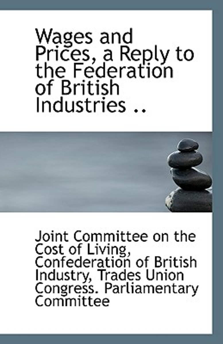 Wages and Prices, a Reply to the Federation of British Industries ..
