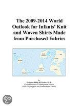 The 2009-2014 World Outlook for Infants' Knit and Woven Shirts Made from Purchased Fabrics