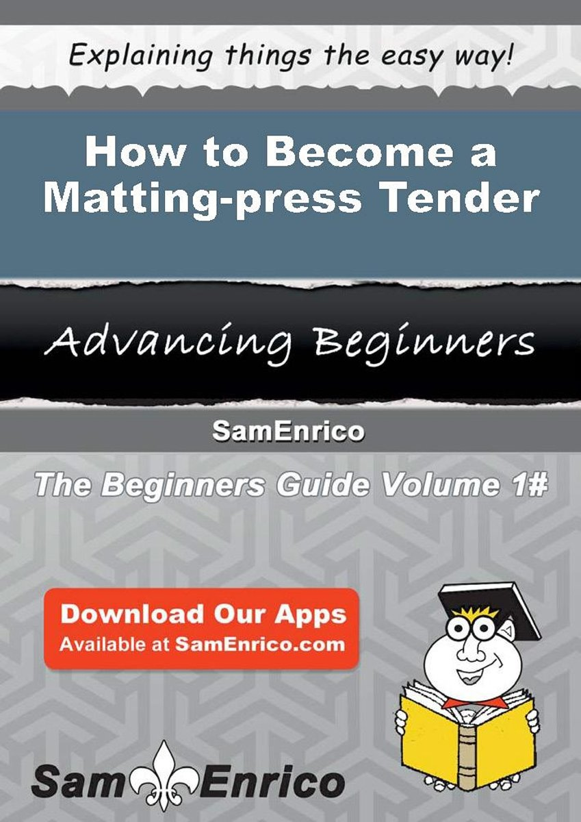 How to Become a Matting-press Tender