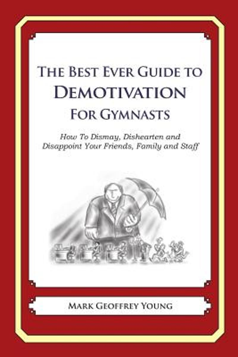 The Best Ever Guide to Demotivation for Gymnasts