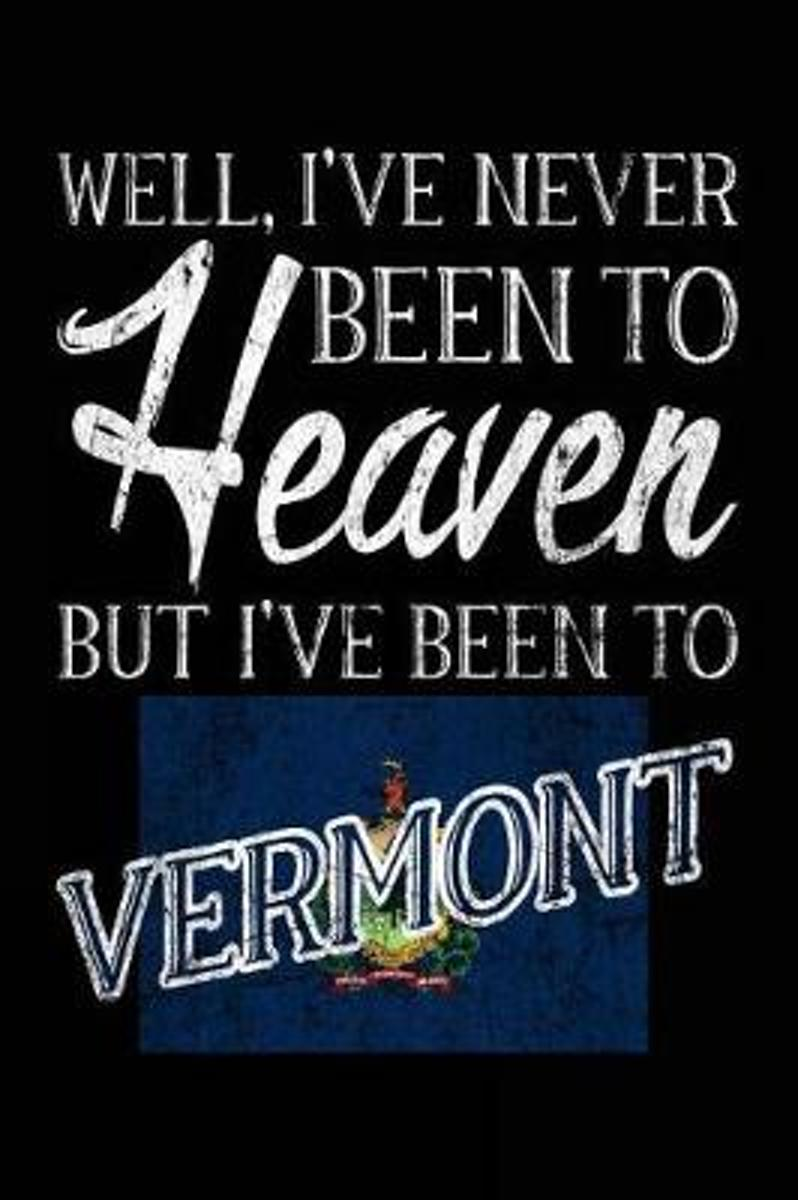 Well, I've Never Been to Heaven But I've Been to Vermont