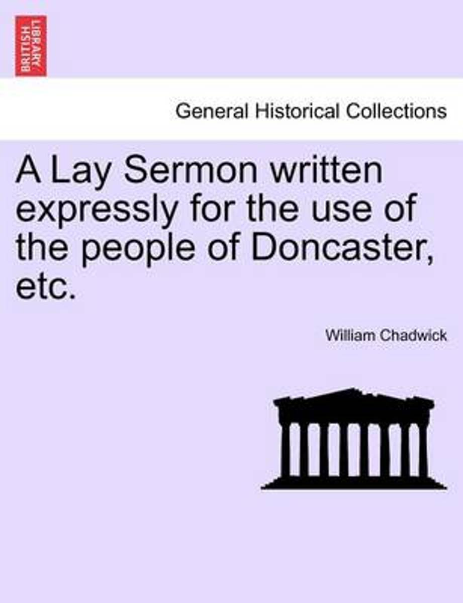 A Lay Sermon Written Expressly for the Use of the People of Doncaster, Etc.