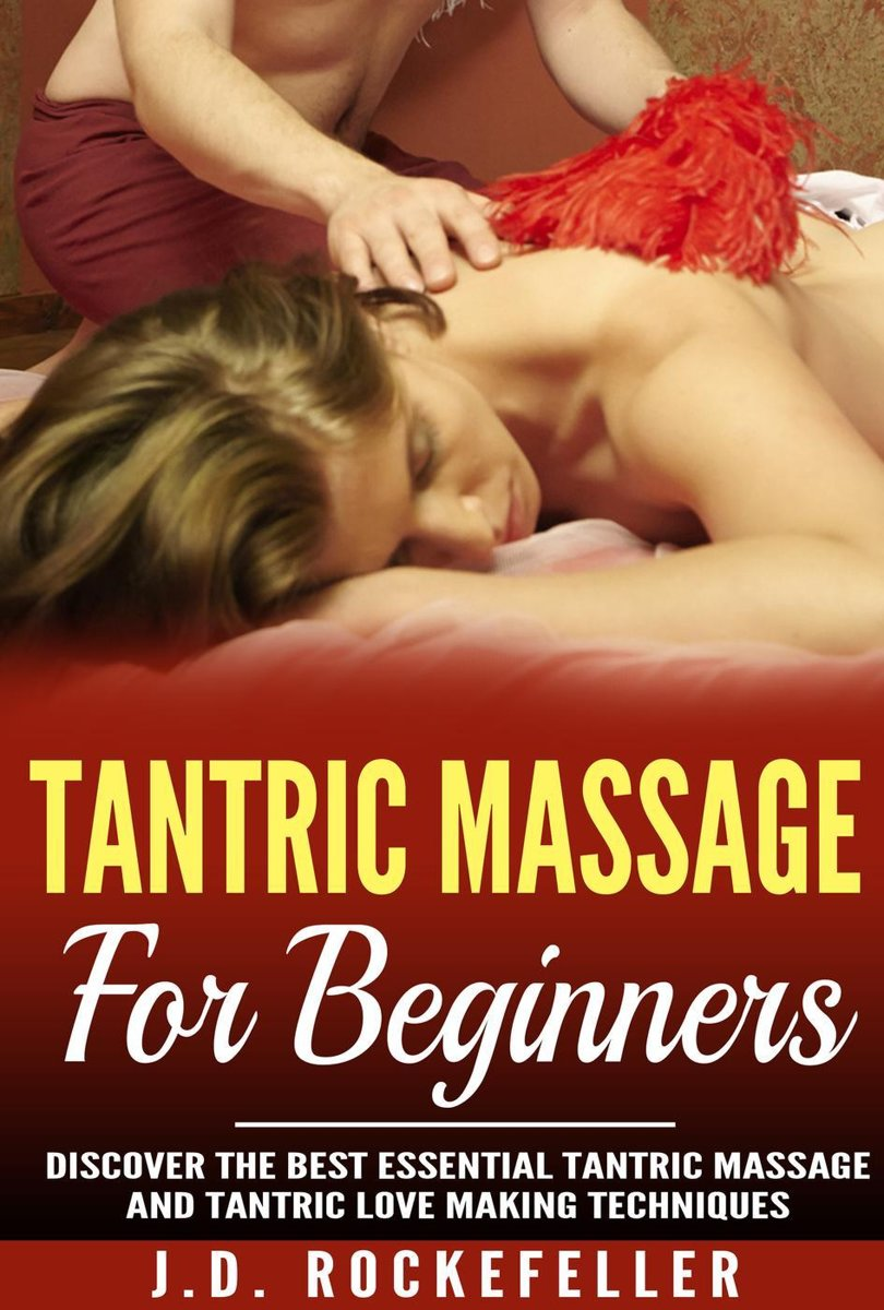Tantric Massage for Beginners: Discover the Best Essential Tantric Massage and Tantric Lovemaking Techniques