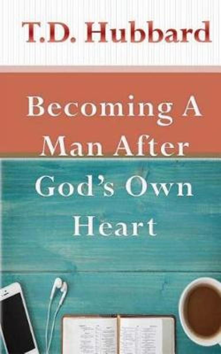 Becoming a Man After God's Own Heart
