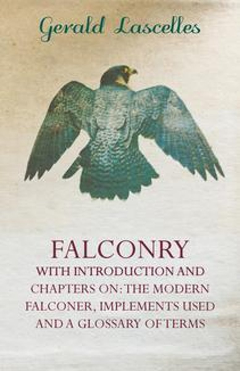 Falconry - With Introduction and Chapters on: The Modern Falconer, Implements Used and a Glossary of Terms