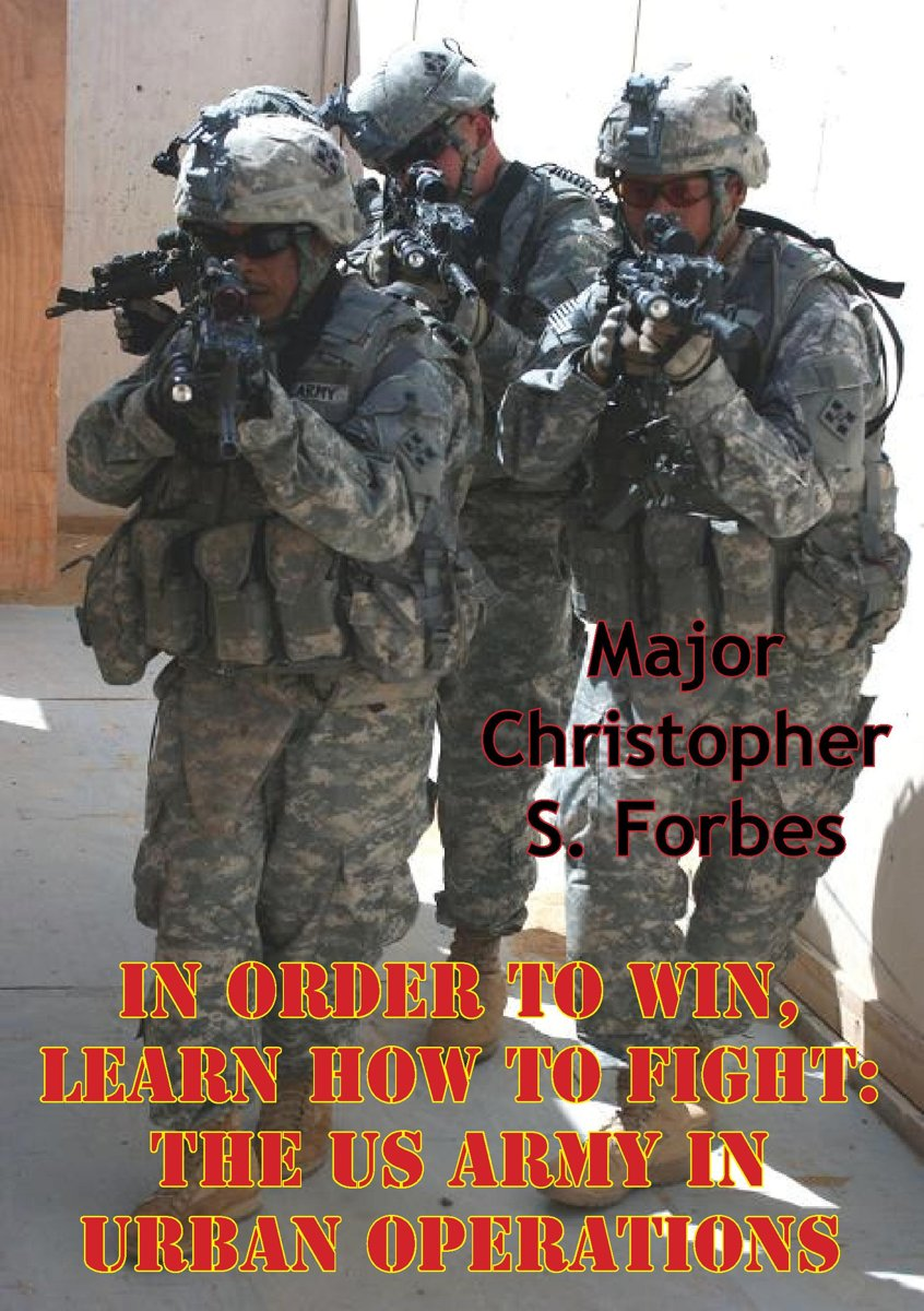 In Order To Win, Learn How To Fight: The US Army In Urban Operations