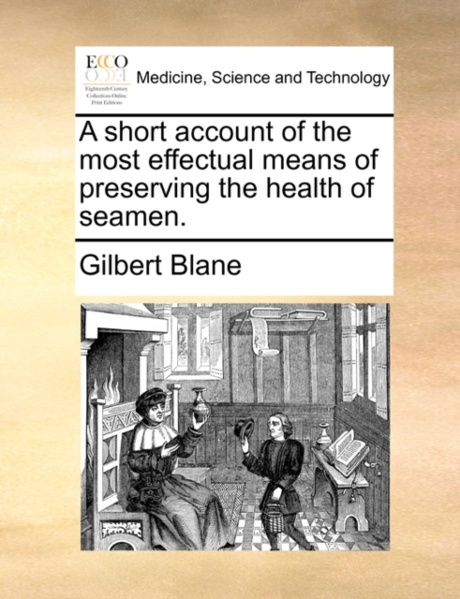 A Short Account of the Most Effectual Means of Preserving the Health of Seamen