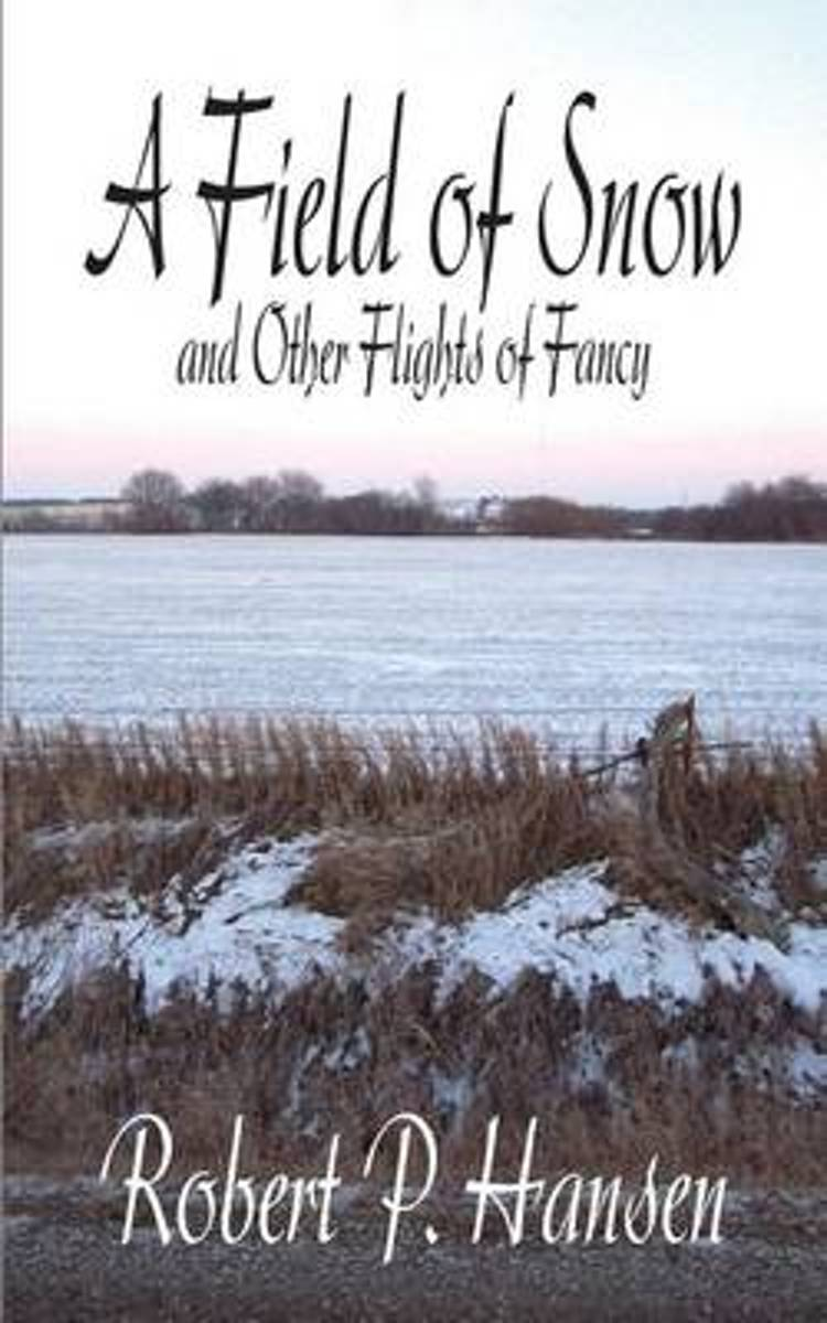 A Field of Snow and Other Flights of Fancy