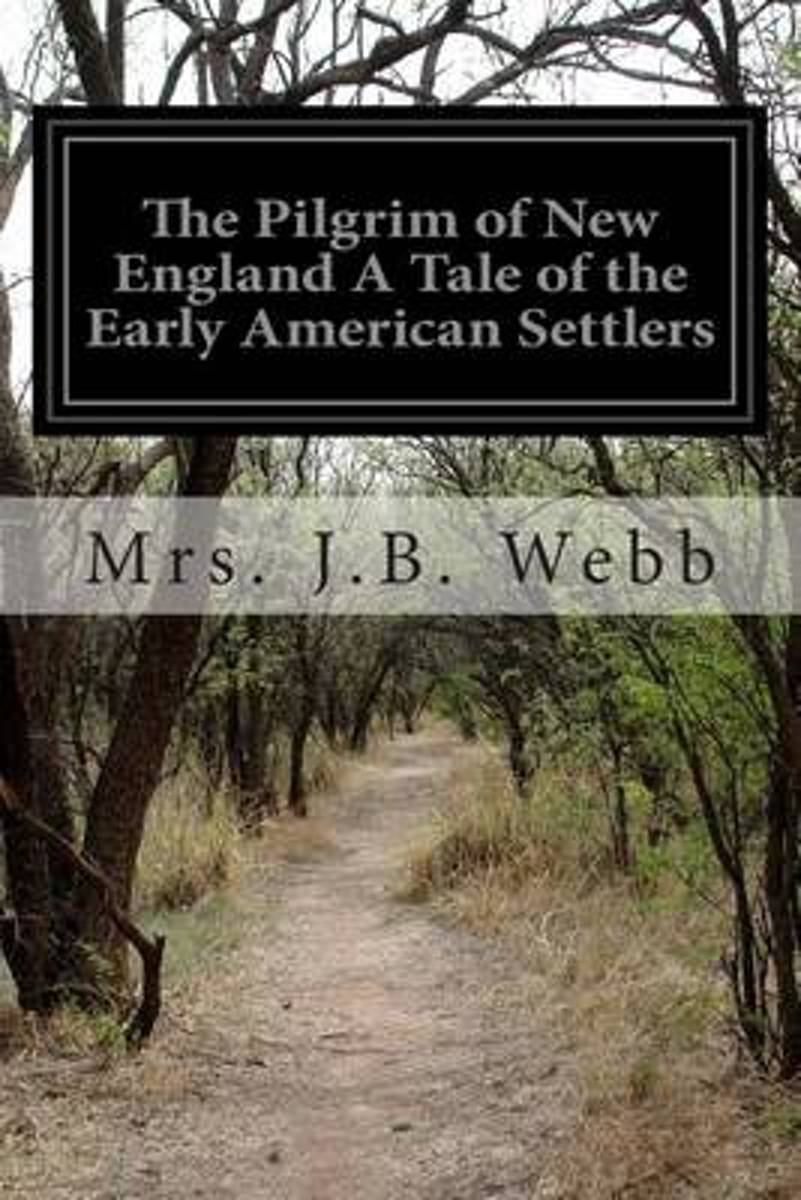 The Pilgrim of New England a Tale of the Early American Settlers