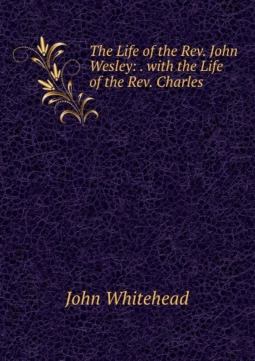The Life of the Rev. John Wesley: . with the Life of the Rev. Charles .